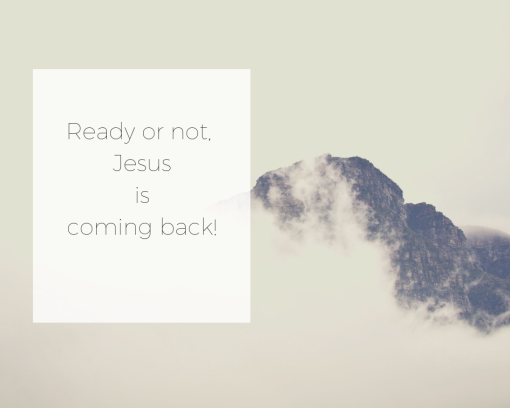 """Ready or not Jesus is coming"